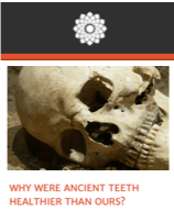 Essay: Why Were Ancient Teeth Healthier Than Ours? (click to read)